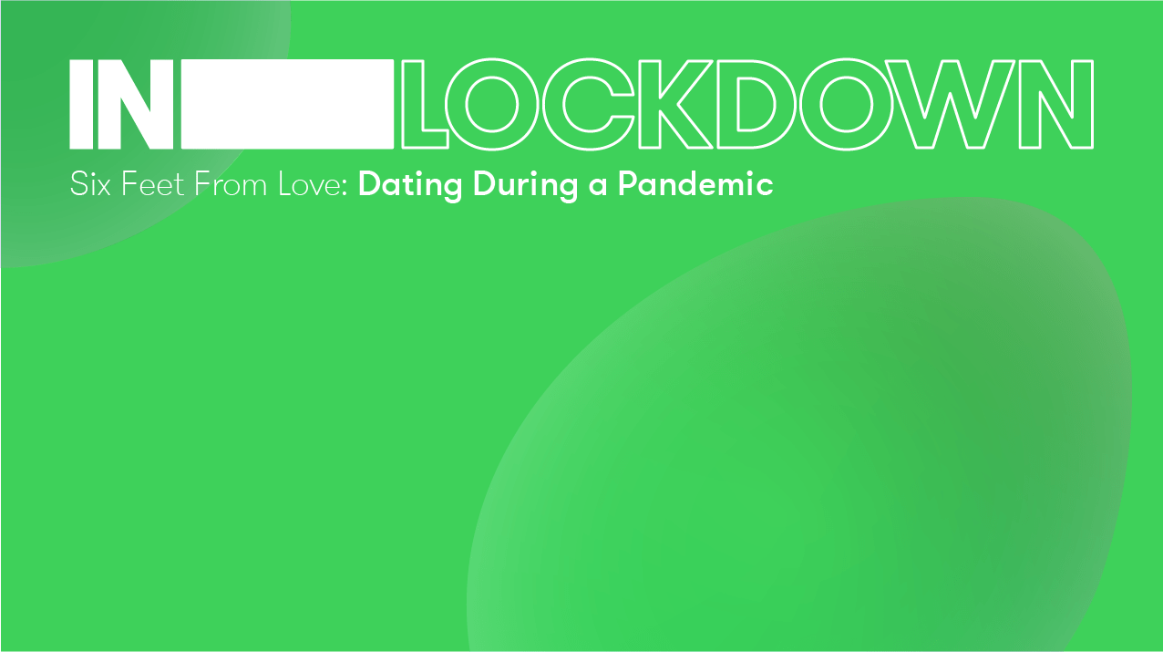 Six feet from love: Dating during a pandemic